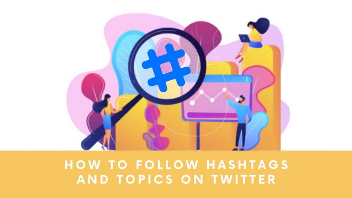 How-To-Follow-Hashtags-And-Topics-On-Twitter.jpg
