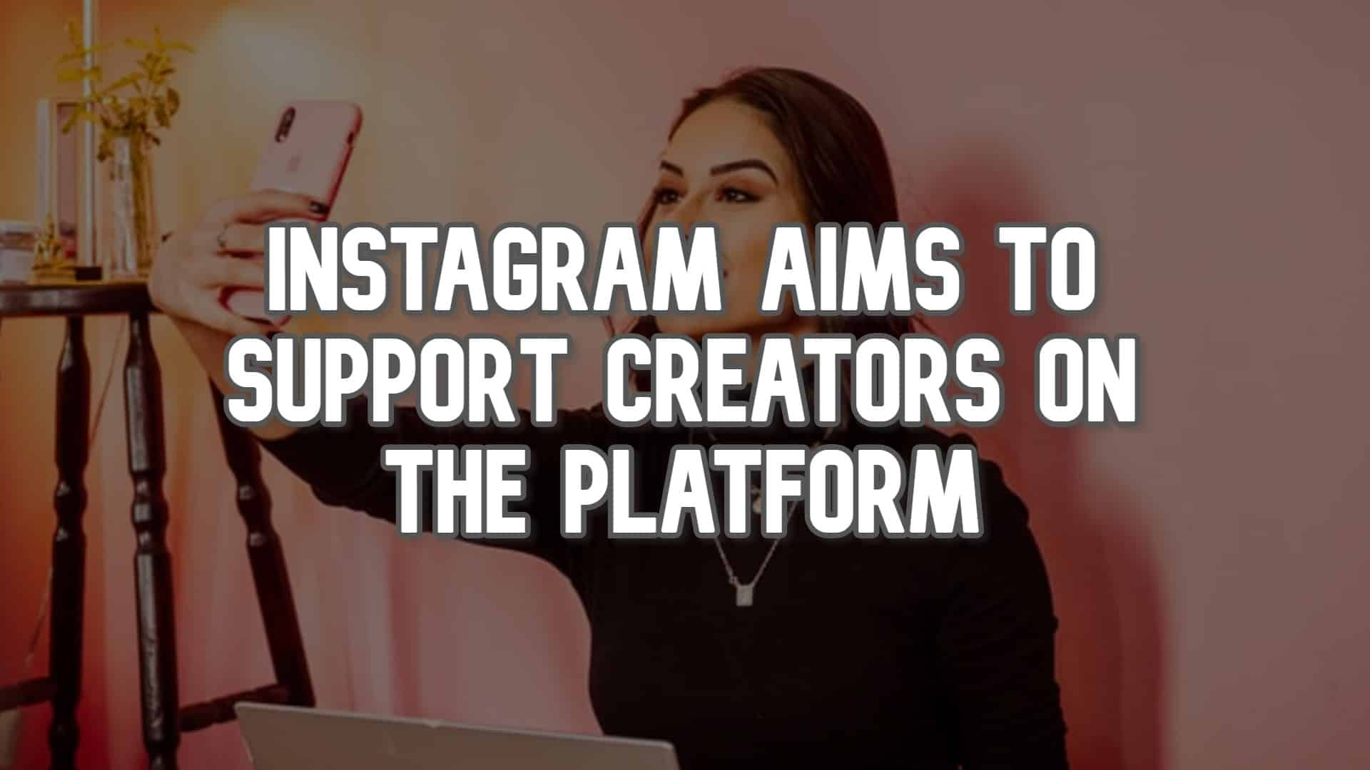 Instagram-Aims-to-Support-Creators-on-the-Platform.jpg