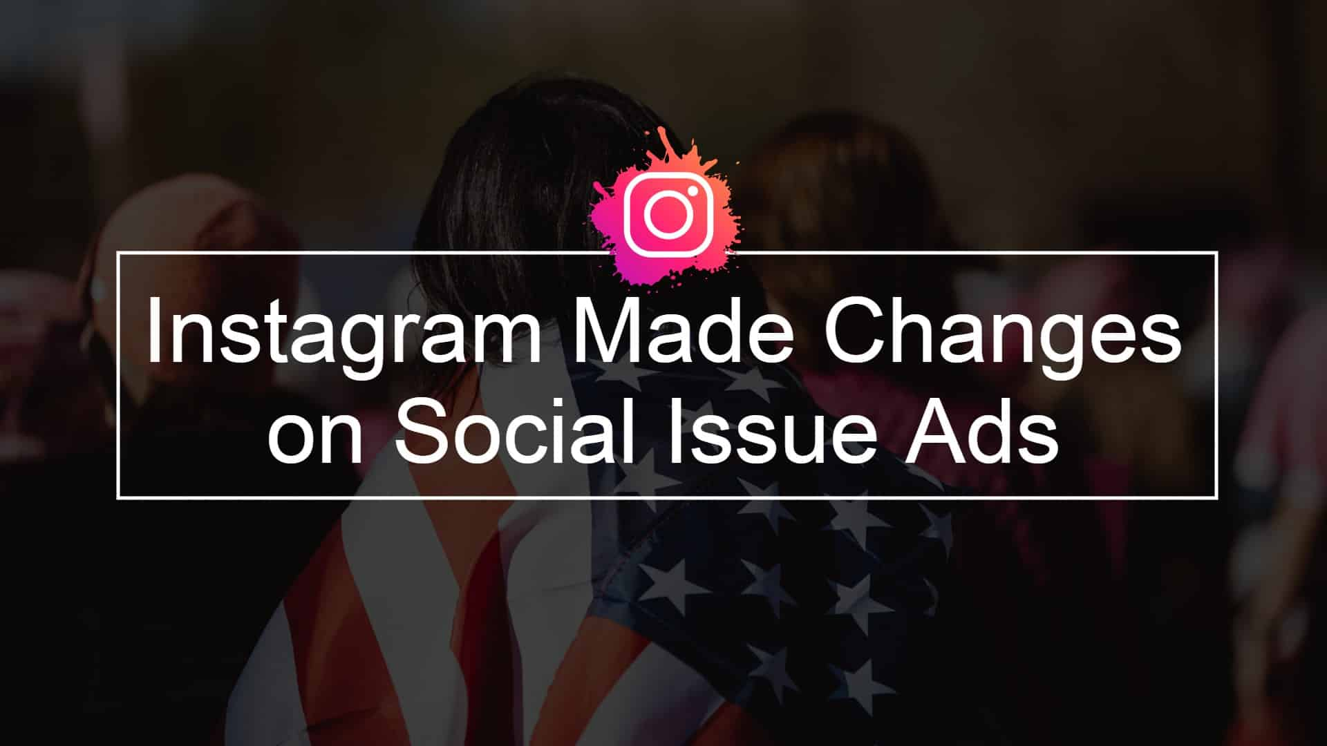 Instagram-Made-Changes-on-Social-Issue-Ads.jpg