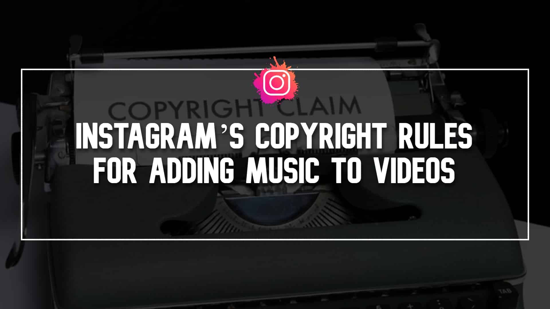 Instagrams-Copyright-Rules-for-Adding-Music-to-Videos.jpg