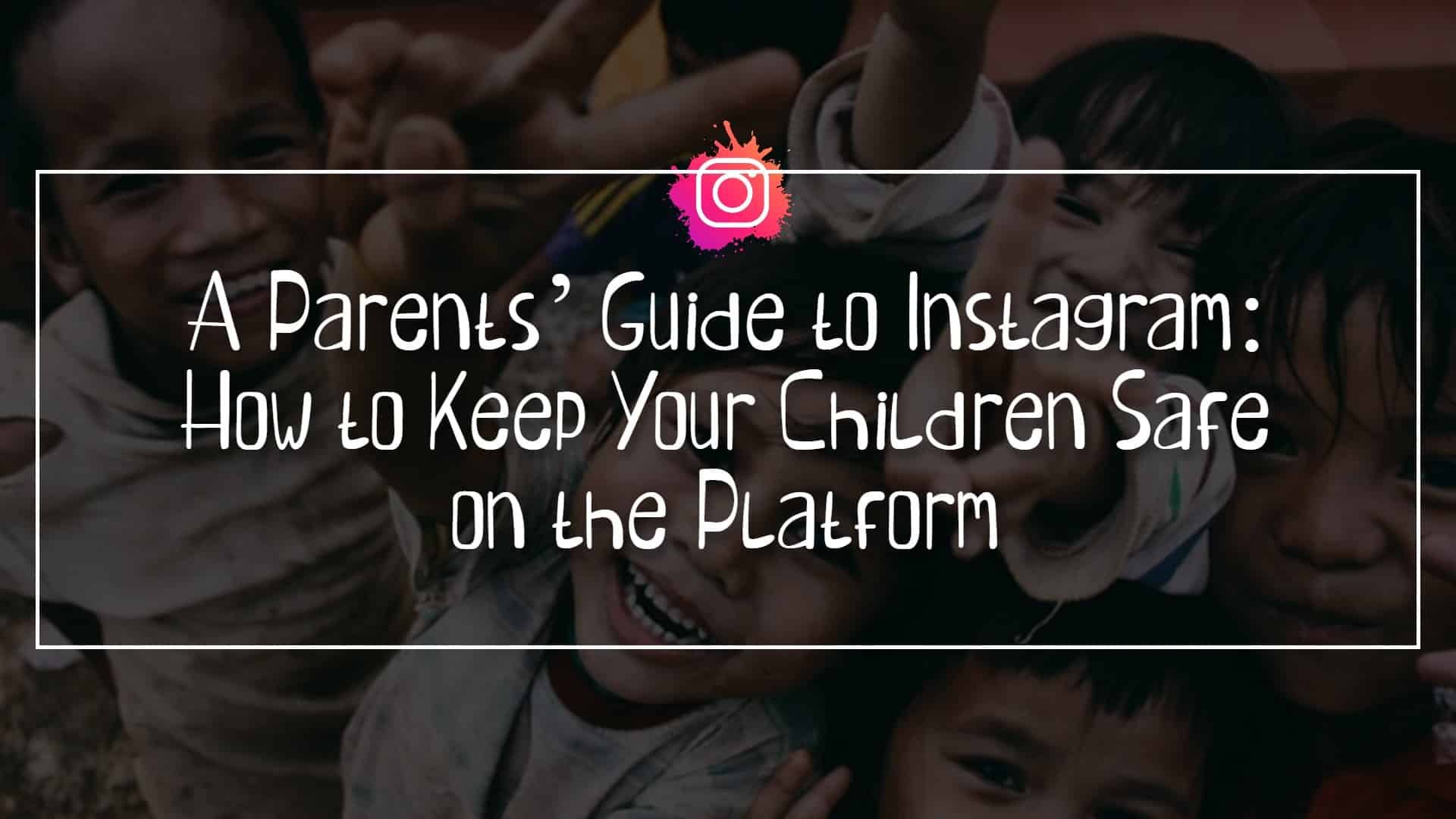 A-Parents-Guide-to-Instagram_-How-to-Keep-Your-Children-Safe-on-the-Platform.jpg