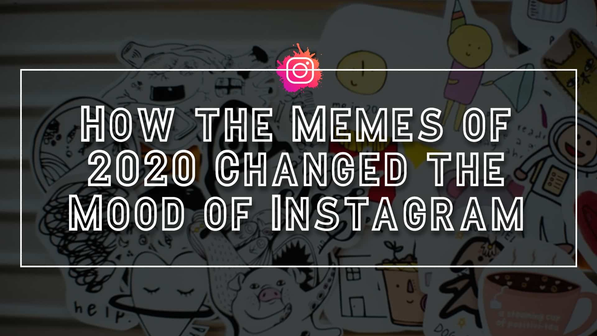How-the-Memes-of-2020-Changed-the-Mood-of-Instagram.jpg